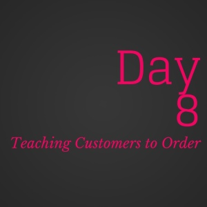 Day 8 teaching customers to order