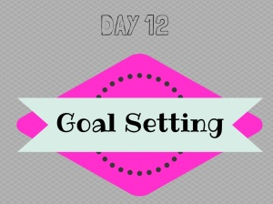 Day 12 Goal Setting