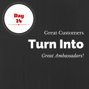 Day 14 Great Customers Great Ambassadors